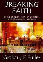 Breaking Faith: A novel of espionage and an…