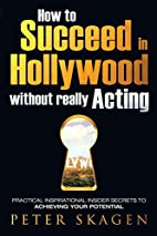 How to Succeed in Hollywood without really…