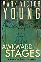 Awkward Stages: A Book of Short Stories by…