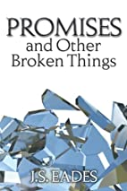 Promises and Other Broken Things by J. S.…