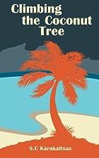 Climbing the Coconut Tree by S C Karakaltsas