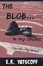 The Blob...In My Shoes by E. R. Ytscoff