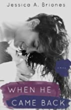 When He Came Back by Jessica A. Briones