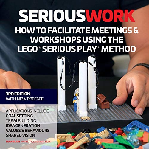 serious-work-how-to-facilitate-meetings-workshops-using-the-lego-serious-play-method