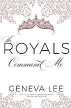 Command Me (Royals Saga, #1) by Geneva Lee