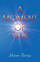 A Moment of Time by Jilaine Tarisa