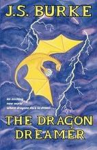 The Dragon Dreamer by J S Burke