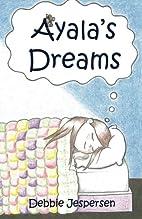 Ayala's Dreams by Debbie Jespersen