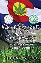 Weedgalized in Colorado: True Tales From the…