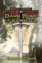 Dark Lord of Kismera by Tamara H Hartl