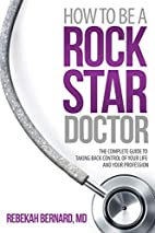 How to Be a Rock Star Doctor: The Complete…