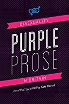 Purple Prose: Bisexuality in Britain by Kate…