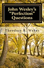 John Wesley's Perfection Questions by Dr.…