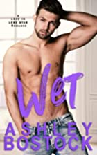Wet: A Small Town Romance by Ashley Bostock