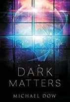 Dark Matters: A Science Fiction Thriller…