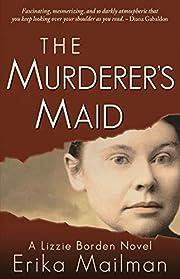 The Murderer's Maid: A Lizzie Borden Novel…