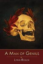 A Man of Genius by Lynn Rosen