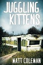 Juggling Kittens by Matt Coleman