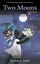 Two Moons: Stories by Krystal A. Smith