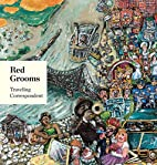 Red Grooms : traveling correspondent by…