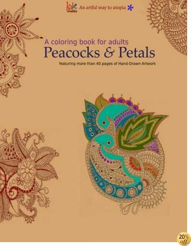 A Coloring Book for Adults: Peacocks & Petals: Featuring 40 pages of Hand-drawn Artwork