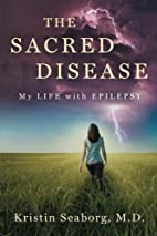 The Sacred Disease: My Life with Epilepsy by…