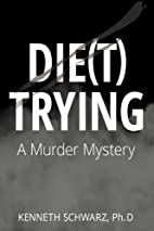 Die(t) Trying by Kenneth Schwarz PhD
