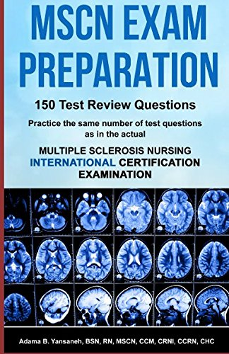 mscn-exam-preparation-150-test-review-questions-practice-the-same-number-of-questions-as-in-the-actual-multiple-sclerosis-nursing-international-certification-examination-pass-mscn-exam