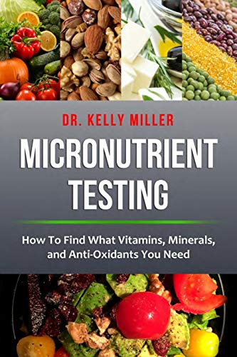micronutrient-testing-micronutrient-testing-how-to-find-what-vitamins-minerals-and-antioxidants-you-need-health-restoration-series-volume-2