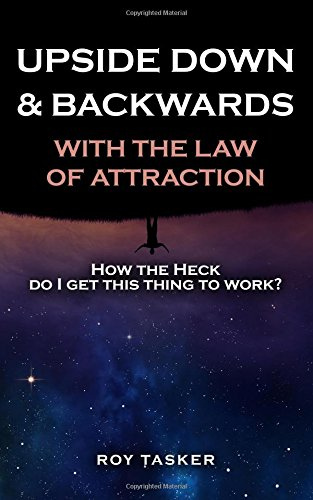 upside-down-backwards-with-the-law-of-attraction-how-the-heck-do-i-get-this-thing-to-work