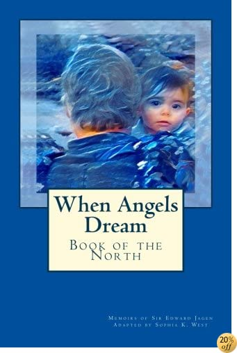 When Angels Dream: Book of the North (Diary of an Angel Knight) (Volume 1)