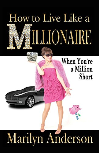 how-to-live-like-a-millionaire-when-youre-a-million-short