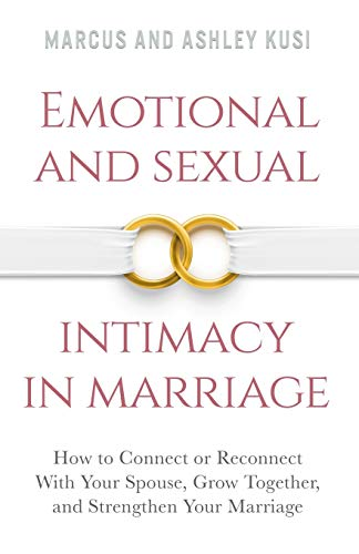 emotional-and-sexual-intimacy-in-marriage-how-to-connect-or-reconnect-with-your-spouse-grow-together-and-strengthen-your-marriage