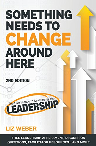 something-needs-to-change-around-here-the-five-stages-to-leveraging-your-leadership