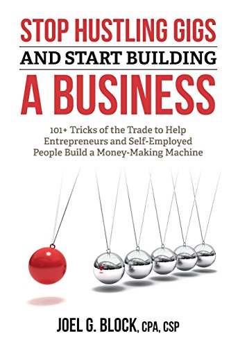 stop-hustling-gigs-and-start-building-a-business-101-tricks-of-the-trade-to-help-entrepreneurs-and-self-employed-people-build-a-money-making-machine
