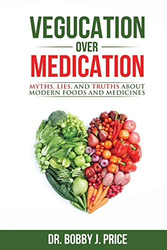 vegucation-over-medication-the-myths-lies-and-truths-about-modern-foods-and-medicines