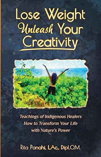 lose-weight-unleash-your-creativity-teachings-of-indigenous-healers-how-to-transform-your-life-with-natures-power
