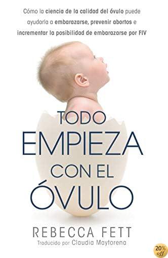 Todo Empieza con el Óvulo: Cómo la ciencia de la calidad del óvulo puede ayudarla a embarazarse, prevenir abortos e incrementar la posibilidad de embarazarse por FIV (Spanish Edition)
