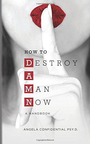 how-to-destroy-a-man-now-damn-a-handbook