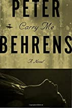 Carry Me: A Novel by Peter Behrens
