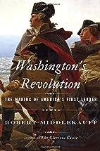 Washington's Revolution: The Making of…