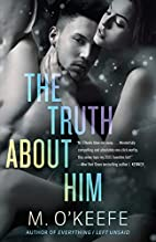 The Truth About Him by M. O'Keefe