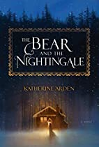 The Bear and the Nightingale: A Novel by…