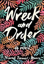 Wreck and Order: A Novel by Hannah…