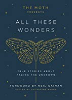 The Moth Presents All These Wonders: True…