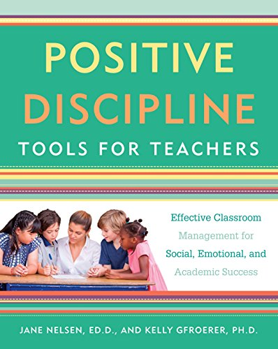 positive-discipline-tools-for-teachers-effective-classroom-management-for-social-emotional-and-academic-success