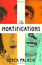 The Mortifications: A Novel by Derek Palacio