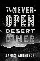 The Never-Open Desert Diner: A Novel by…