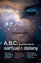 A,B,C: Three Short Novels by Samuel R.…