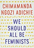 We Should All Be Feminists by Chimamanda…